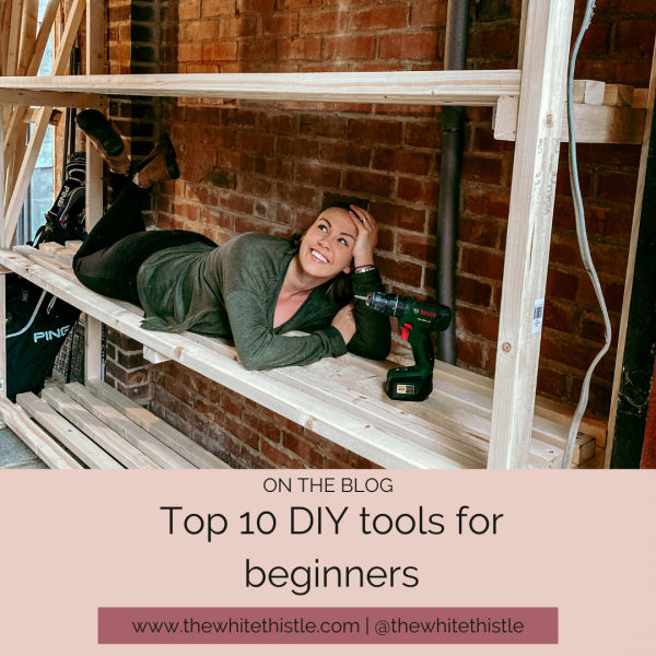 Top 10 DIY tools for beginners | The White Thistle